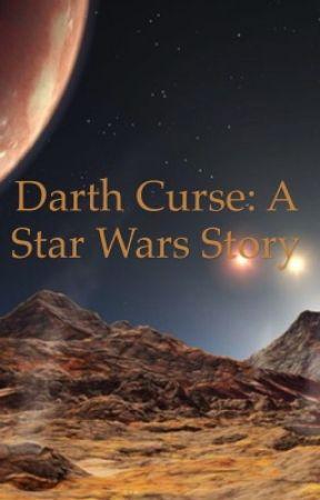 Darth Curse: A Star Wars Story by DarthCurse