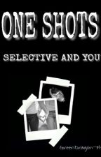 One Shots | Selective And You  by CoeurDeLibellule