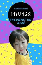 ¡HYUNGS, ENCONTRÉ UN BEBÉ! by sugaesmihombre