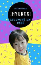 ¡HYUNGS, ENCONTRÉ UN BEBÉ! by sugaesmihombre