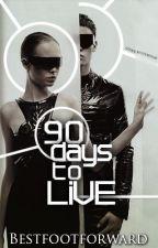 90 days to live by Bestfootforward