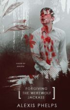 Forgiving the Werewolf Jackass (BoyxBoy) by SchoolBathroom