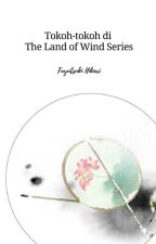 Tokoh-tokoh di novel The Land of Wind Series by fuyutsukihikari