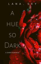 A Hue So Dark by Lana_sky