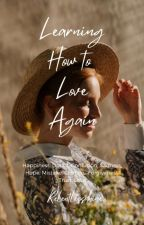 Learning How To Love Again [UNEDITED] by Relentlessdhine