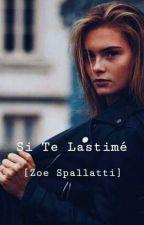 🌸Si Te Lastimé🌸 [Zoe Spallatti]  by BabyQueen__