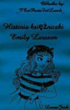 Historia Księżniczki Emily Larsson (MEDIA!) by LunaxJack