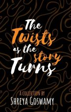 TWISTS AND TURNS  by Shreya_VA