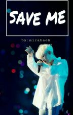 SAVE ME [ MIN YOONGI X YOU ] [END] by mirabaek95