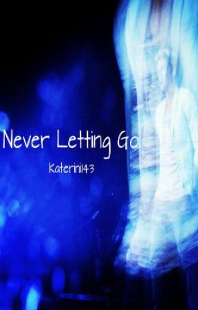 Never Letting Go (ON HOLD, SORRY! X) by Katerini_Manolas