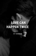 Love Can Happen Twice | Completed by Musical_wingsx