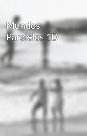 Mundos Paralelos 1D by Maidaalexandra