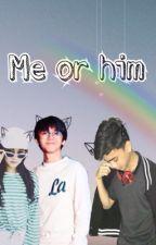 Me or him by penulisamatir67