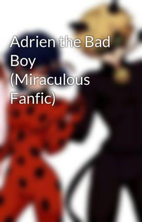Adrien the Bad Boy (Miraculous Fanfic) - Part 2 - Wattpad