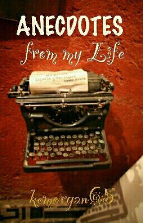 anecdotes from my life by kemorgan65