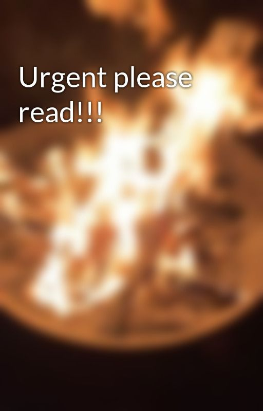 Urgent please read!!! by chels16