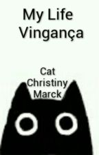 My Life - Vingança by CatChristiny