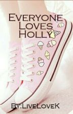 Everyone Loves Holly by LiveLoveK