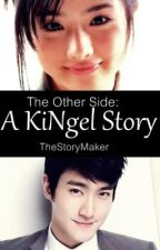 The Other Side: KiNgel Story (FanFic) by polengstarrrr