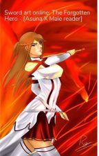 Sword art online: The Forgotten Hero - [Asuna X Male reader] by JuanTheTiger
