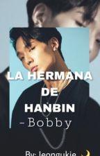 La hermana de Hanbin - Bobby  by xxxibgfran