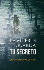 La muerte guarda tu secreto by LuciaGLavado