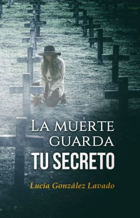 La muerte guarda tu secreto by LuciaGLavado