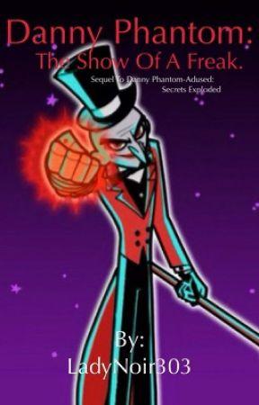Danny Phantom: The Show of a Freak. by LadyNoir303