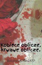 Kobiece oblicze, krwawe oblicze. by BakaNekoChan2477