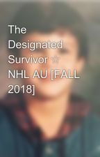 The Designated Survivor ☆ NHL AU [FALL 2018] by arenadomatthews