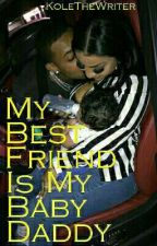 My Best Friend Is My Baby Daddy by KoleTheWriter