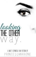 Looking the Other Way (Matt Espinosa Love Story / Fan Fiction) by PrincessMahone