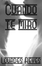Cuando te miro ( Pausada )  by fallenarchangel25