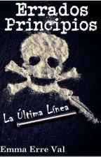 Errados Principios: La Última Línea by EmmaErreVal