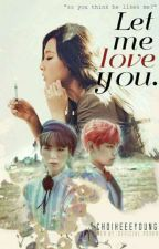 Let Me Love You by choiheeeyoung