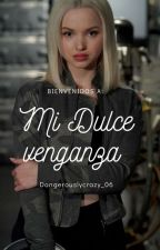 Mi dulce venganza by Dangerouslycrazy06