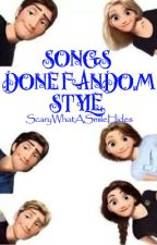 SONGS DONE FANDOM STYLE! by ScaryWhatASmileHides