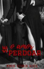 O amor perdoa? by Mavi28Alves