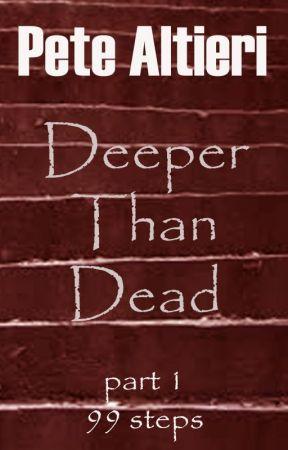 """Deeper Than Dead:  Part 1 """"99 Steps"""" by PeteAltieri"""