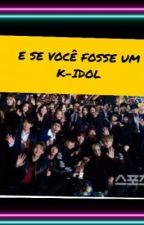 E se você fosse um K-idol by Tia_da_Bala