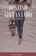 Destino Adelantado (Wattys 2019) by GoldGalaxys