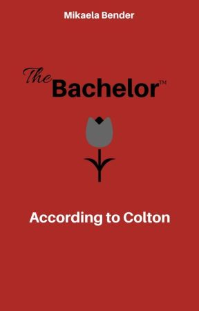 The Bachelor (TM) According to Colton by MikaelaBender