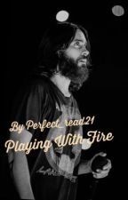 Playing With Fire by Perfect_read21