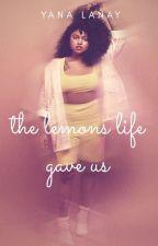 The Lemons Life Gave Us by YanaLanay