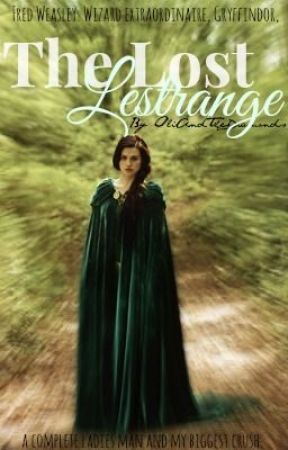 The Lost Lestrange (A Fred Weasley Love Story) by OliAndTheDiamonds