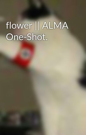 flower || ALMA One-Shot.  by arroz62