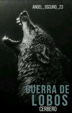Guerra de lobos: Cerbero by Angel_Oscuro_23