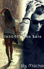 Until It's Too Late by Mischaxox