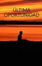 ÚLTIMA OPORTUNIDAD by JINandELY