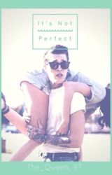 It's Not Perfect by The_Queen_97